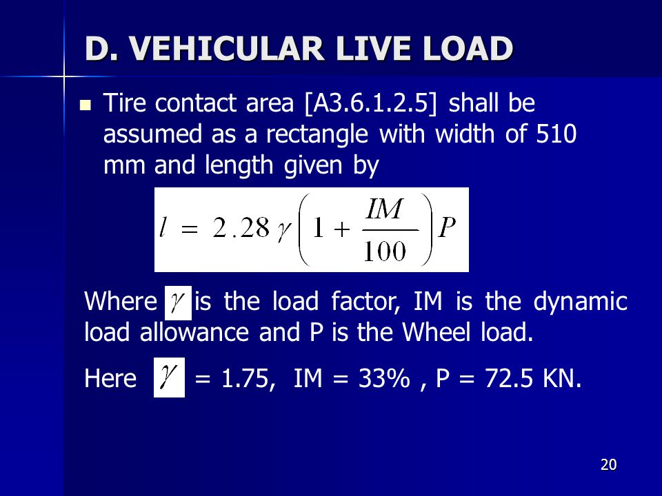 D. VEHICULAR LIVE LOAD Tire contact area [A3.6.1.2.5] shall be assumed as a rectangle with width of 510 mm and length given by.